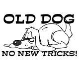 Old Dog No New Tricks