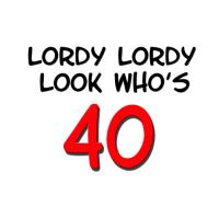Lordy Lordy 40 Apparel