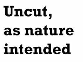 Uncut as nature intended