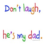 Don't laugh he's my dad