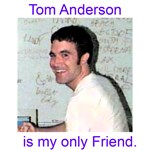 Tom is my only friend.