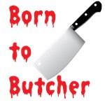 Born to Butcher