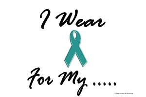 I Wear Teal For My......1