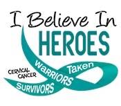 I Believe In Heroes CERVICAL CANCER