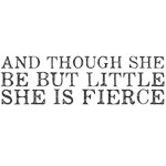 And though she be but little, she is fierce!
