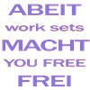 ABEIT MACHT FREI WORK SETS YOU FREE