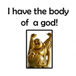 I Have the Body of a God!