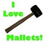I Love Mallets!