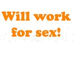 Will Work For Sex!