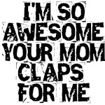 Your Mom Claps for Me