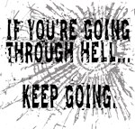 IF YOU'RE GOING THROUGH HELL...