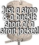 Short of a Strait Jacket