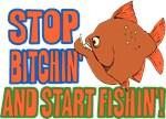 Stop Bitchin' & Start Fishin'!