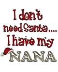I don't need Santa I have my Nana Shirts