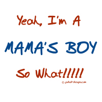 Yeah, I'm a Mama's boy, So what Shirts
