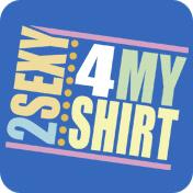 2 Sexy 4 My Shirt