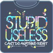 Stupid & Useless