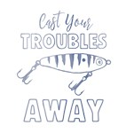 Cast Your Troubles