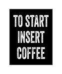To Start Insert Coffee