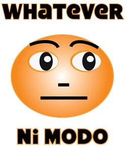 Whatever/Ni Modo