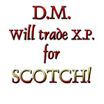 DM Will Trade XP for Scotch!