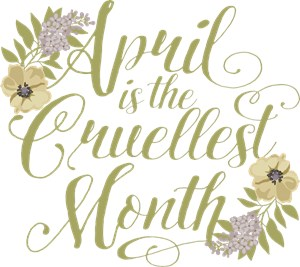 April Is The Cruellest Month