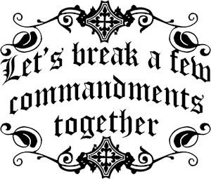 Let's Break A Few Commandments Together