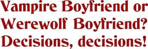 Vampire Boyfriend Or Werewolf Boyfriend