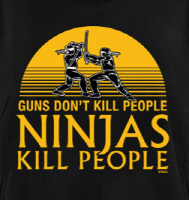 Guns Don't Kill People. Ninjas Kill People