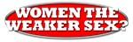 WOMEN THE WEAKER SEX?