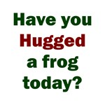 Have you hugged a frog today?