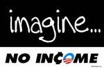 Imagine No Income