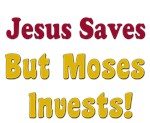 Jesus Saves but Moses Invests