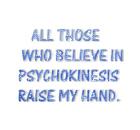 Believe in psychokinesis