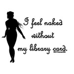 I feel naked without my library card.