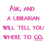 Ask, and a librarian will tell you where
