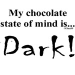 My chocolate state of mind is...dark!