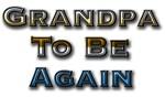 Grandpa To Be Again