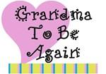 Heart Grandma To Be Again