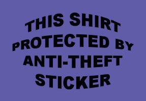 HUMOR/THIS SHIRT PROTECTED BY ANTI-THEFT STICKER