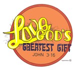 LOVE ... GOD'S GREATEST GIFT.