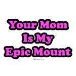 Your Mom Is My Epic Mount