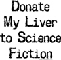 Donate My Liver to Science Fiction