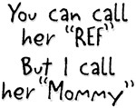 My Mommy is the Ref