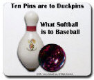 Ten Pins are to Duckpins...