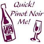 Quick! Pinot Noir Me!