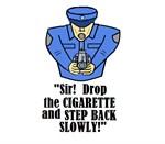 DROP THE CIGARETTE STEP BACK!
