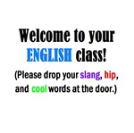 WELCOME to ENGLISH Please Leave slang at the door