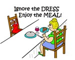 IGNORE DRESS ENJOY THE MEAL!