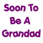 Soon To Be A Grandad T Shirts